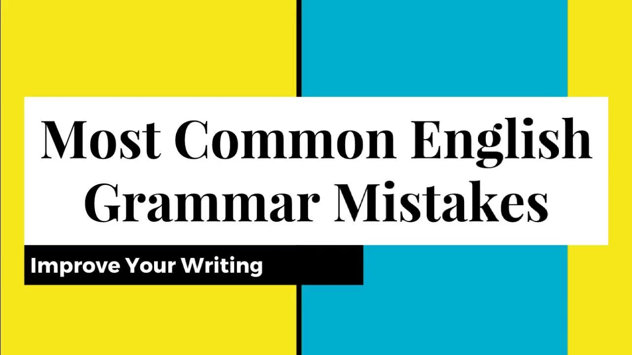 Most Common English Grammar Mistakes - Improve Your Writing